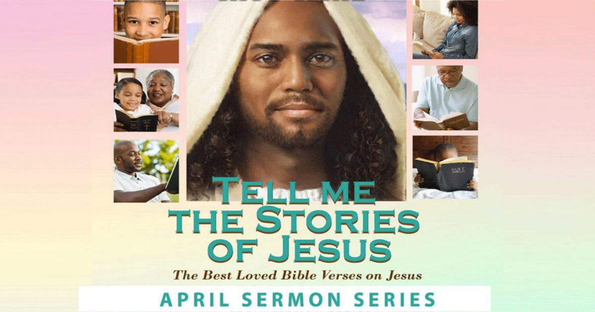 April 2018 Sermon Series: Tell Me the Stories of Jesus